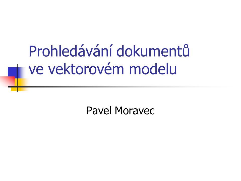 Prohledávání dokumentů ve vektorovém modelu Pavel Moravec