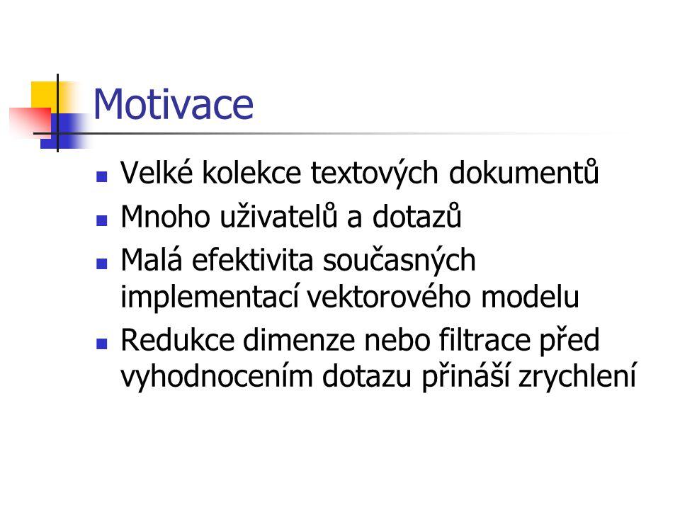 Motivace Velké kolekce textových dokumentů Mnoho uživatelů a dotazů Malá efektivita současných implementací vektorového modelu Redukce dimenze nebo filtrace před vyhodnocením dotazu přináší zrychlení
