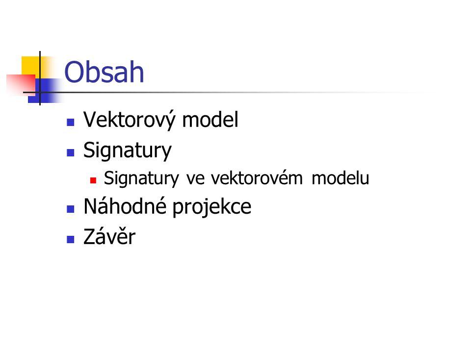 Obsah Vektorový model Signatury Signatury ve vektorovém modelu Náhodné projekce Závěr
