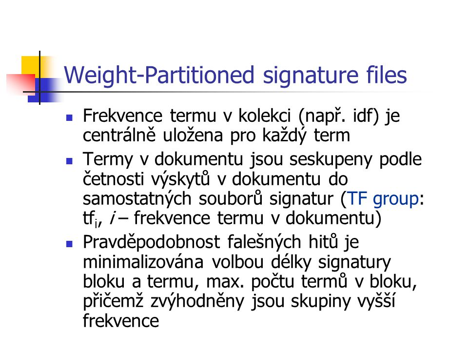 Weight-Partitioned signature files Frekvence termu v kolekci (např.