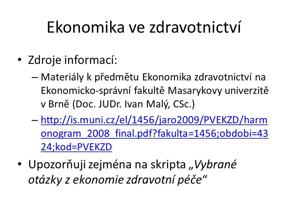 Ekonomika ve zdravotnictví Zdroje informací: – Materiály k předmětu Ekonomika zdravotnictví na Ekonomicko-správní fakultě Masarykovy univerzitě v Brně (Doc.