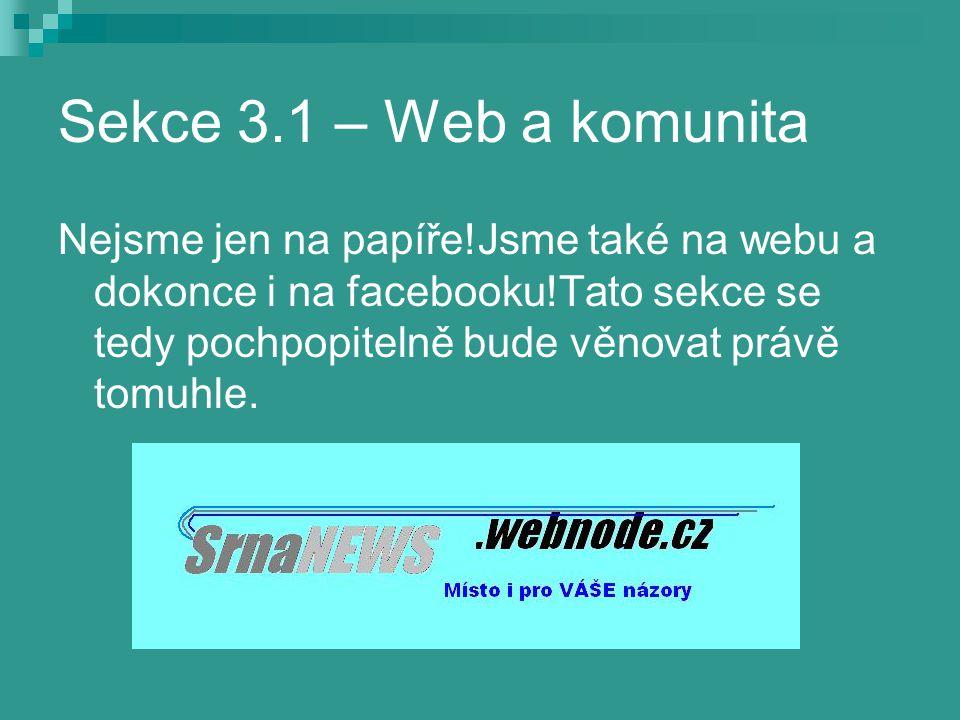Sekce 3.1 – Web a komunita Nejsme jen na papíře!Jsme také na webu a dokonce i na facebooku!Tato sekce se tedy pochpopitelně bude věnovat právě tomuhle