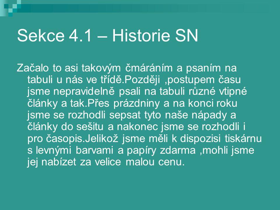Sekce 4.1 – Historie SN Začalo to asi takovým čmáráním a psaním na tabuli u nás ve třídě.Později,postupem času jsme nepravidelně psali na tabuli různé