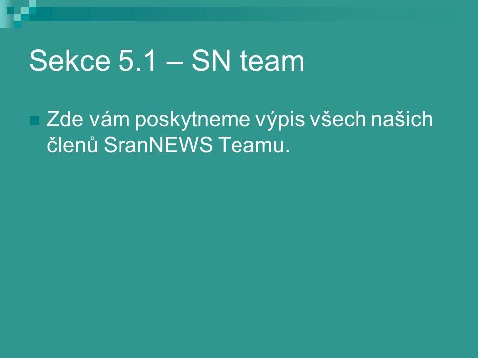 Sekce 5.1 – SN team Zde vám poskytneme výpis všech našich členů SranNEWS Teamu.