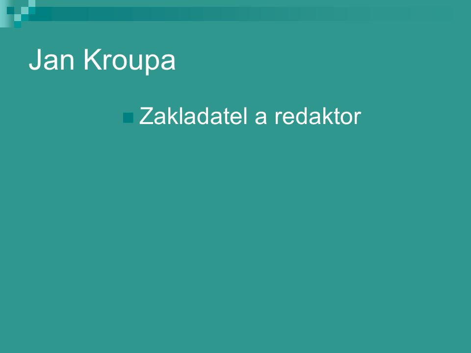 Jan Kroupa Zakladatel a redaktor
