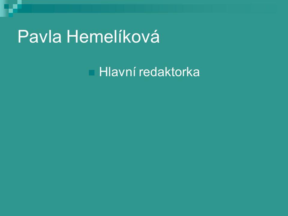 Pavla Hemelíková Hlavní redaktorka
