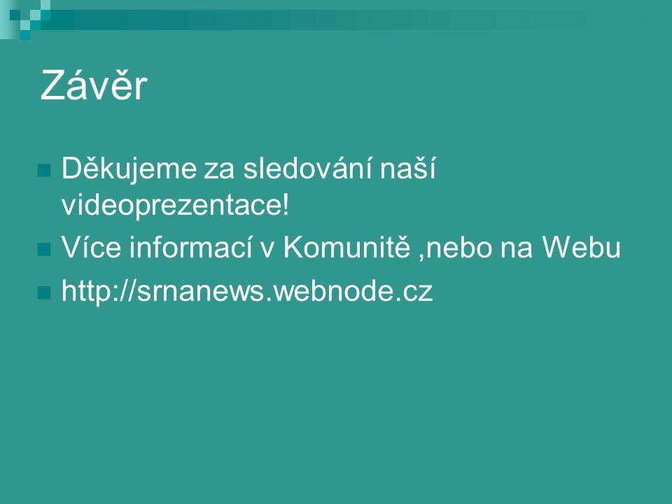 Závěr Děkujeme za sledování naší videoprezentace! Více informací v Komunitě,nebo na Webu http://srnanews.webnode.cz