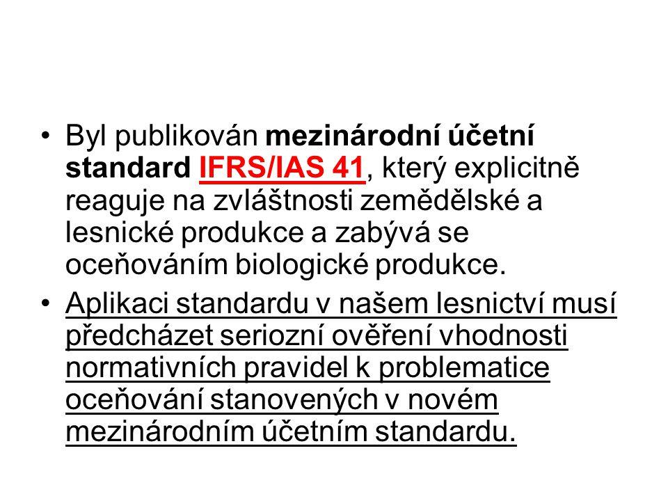 Byl publikován mezinárodní účetní standard IFRS/IAS 41, který explicitně reaguje na zvláštnosti zemědělské a lesnické produkce a zabývá se oceňováním