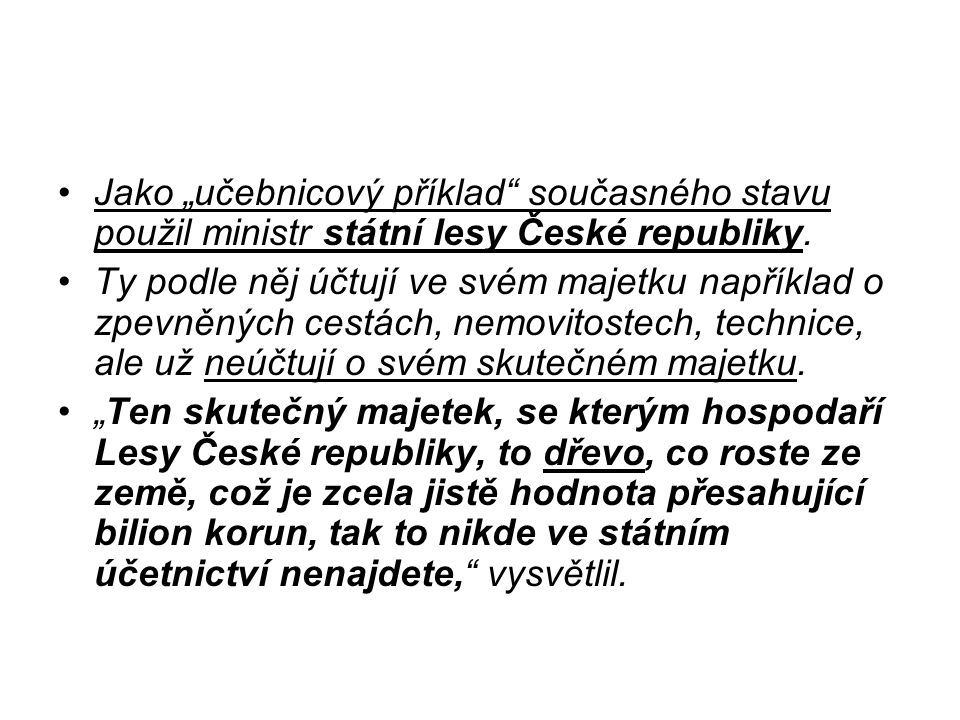 """Jako """"učebnicový příklad"""" současného stavu použil ministr státní lesy České republiky. Ty podle něj účtují ve svém majetku například o zpevněných cest"""