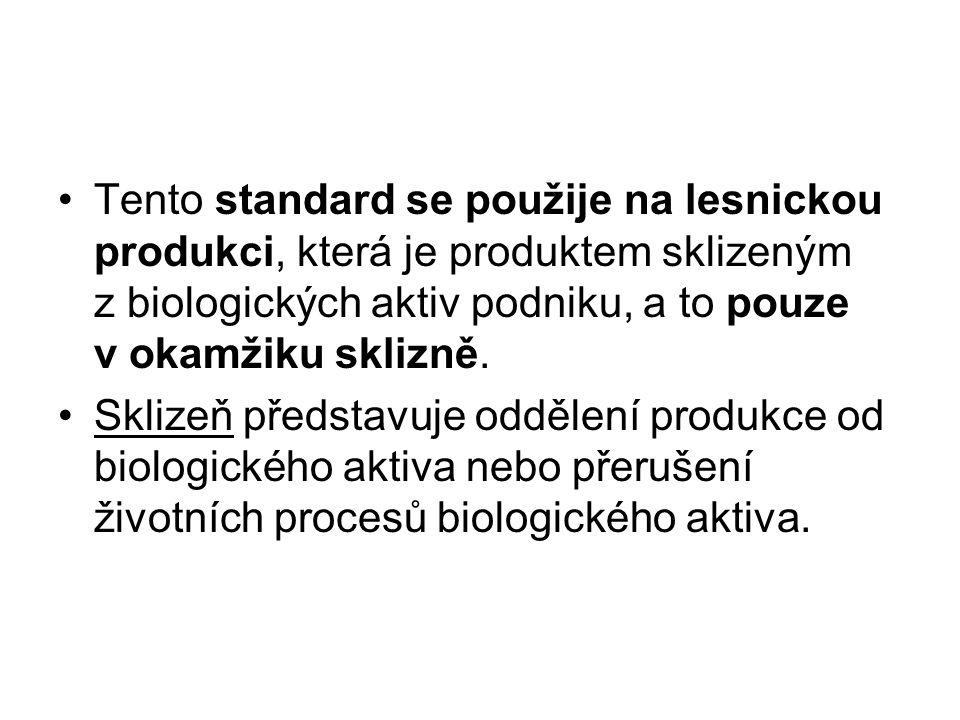 Tento standard se použije na lesnickou produkci, která je produktem sklizeným z biologických aktiv podniku, a to pouze v okamžiku sklizně. Sklizeň pře