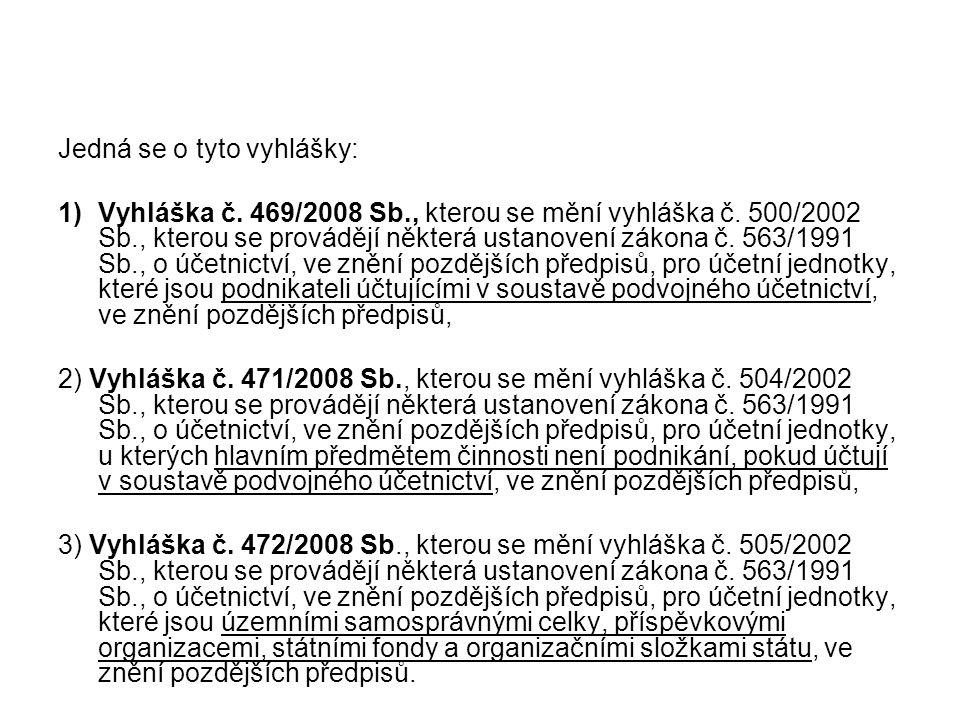 Jedná se o tyto vyhlášky: 1)Vyhláška č. 469/2008 Sb., kterou se mění vyhláška č. 500/2002 Sb., kterou se provádějí některá ustanovení zákona č. 563/19