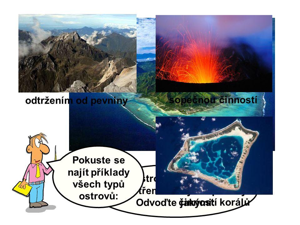 Ostrovy v Oceánii vznikly třemi různými způsoby. Odvoďte jakými: odtržením od pevniny sopečnou činností činností korálů Pokuste se najít příklady všec