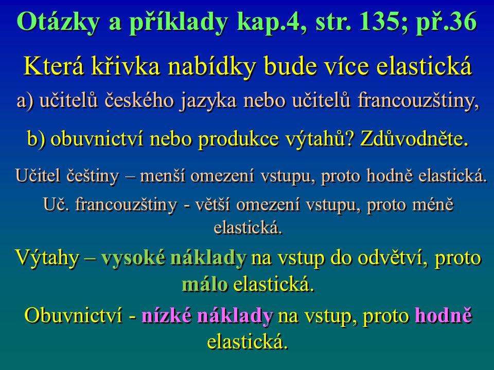 Která křivka nabídky bude více elastická a) učitelů českého jazyka nebo učitelů francouzštiny, b) obuvnictví nebo produkce výtahů.