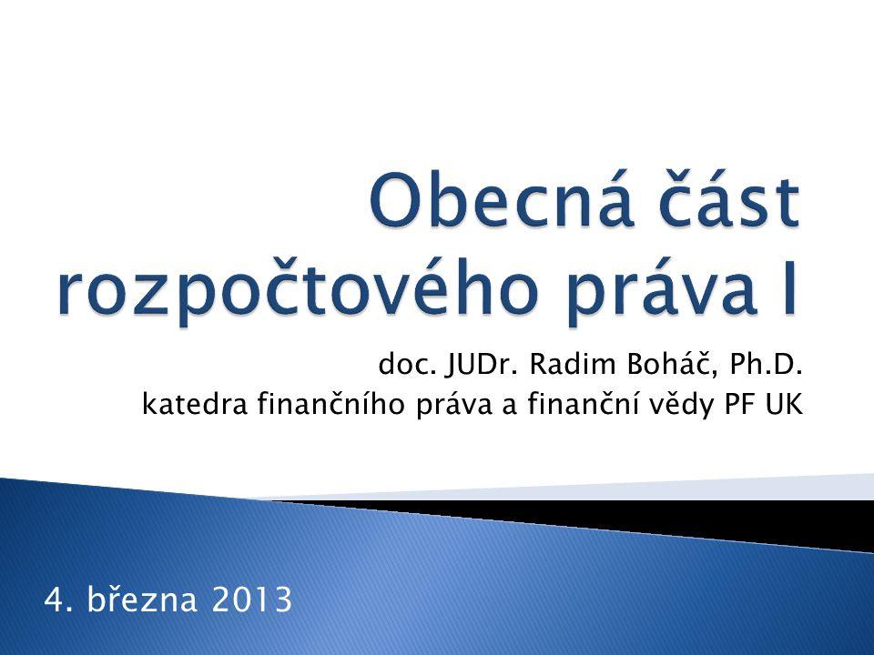 doc. JUDr. Radim Boháč, Ph.D. katedra finančního práva a finanční vědy PF UK 4. března 2013