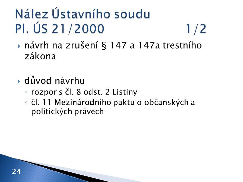  návrh na zrušení § 147 a 147a trestního zákona  důvod návrhu ◦ rozpor s čl.