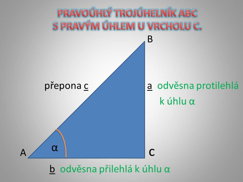 B přepona c a odvěsna protilehlá k úhlu α A c b odvěsna přilehlá k úhlu α α