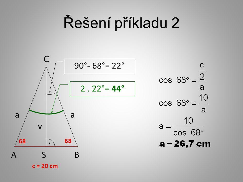 Řešení příkladu 2 AB C a c = 20 cm 68 v 90°- 68°= 22° 2. 22°= 44° 68 a S