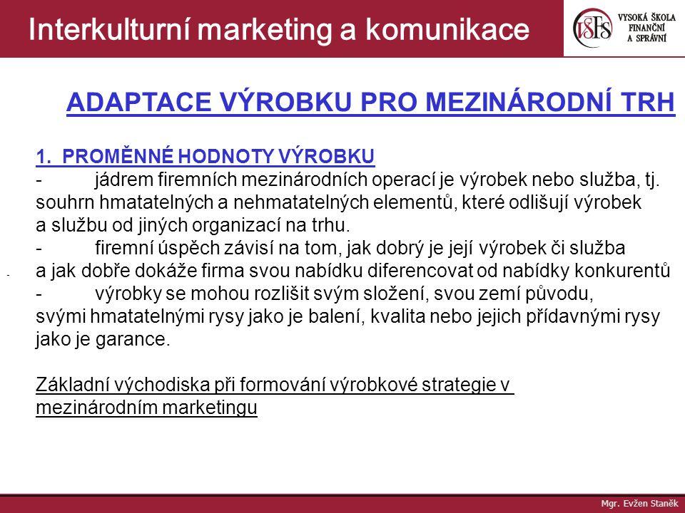 Mgr. Evžen Staněk Interkulturní marketing a komunikace Mezinárodní management Ø etnocentrické myšlení respektuje se země mateřské společnosti v manaže