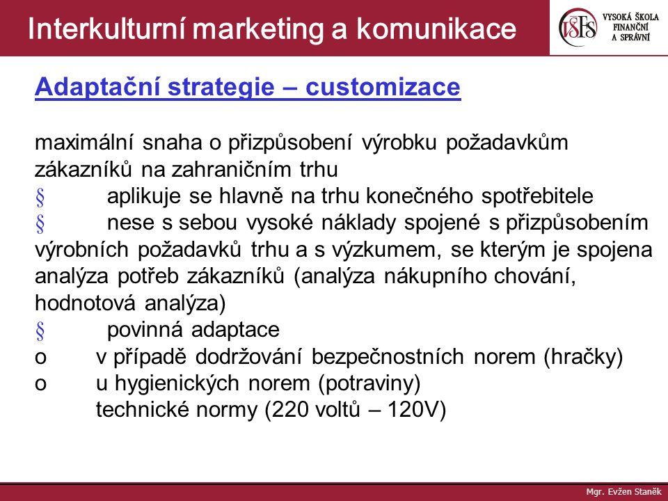 Mgr. Evžen Staněk Interkulturní marketing a komunikace Extenzivní strategie – standardizace o podnik volí shodný postup na zahraničním trhu jako na tr