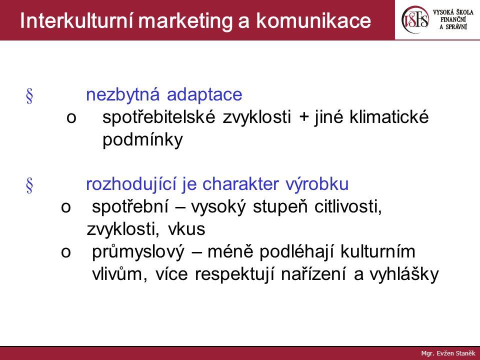 Mgr. Evžen Staněk Interkulturní marketing a komunikace Adaptační strategie – customizace maximální snaha o přizpůsobení výrobku požadavkům zákazníků n