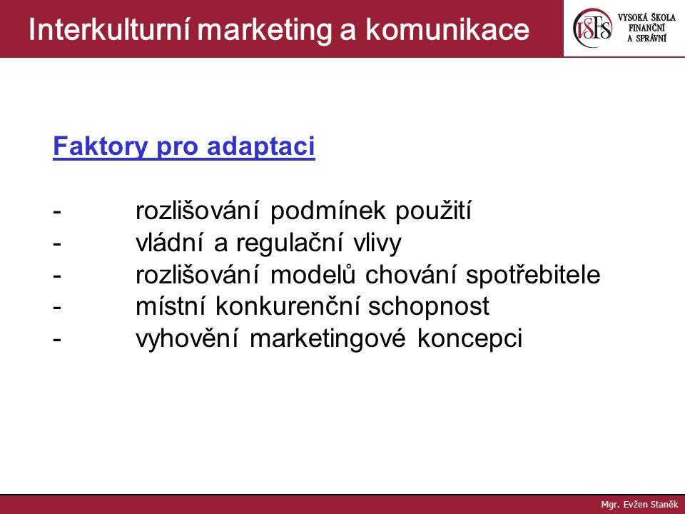 Mgr. Evžen Staněk Interkulturní marketing a komunikace Obecné výhody standardizace a adaptace Faktory pro standardizaci - velké úspory ve výrobě - úsp