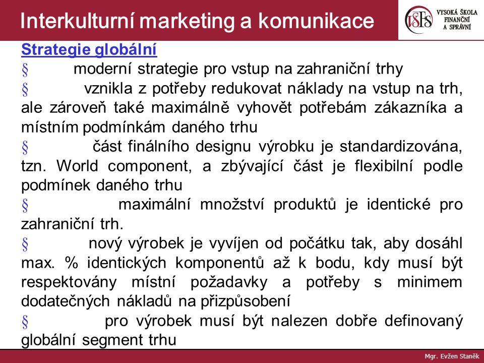 Mgr. Evžen Staněk Interkulturní marketing a komunikace Strategie glokalizace (globální + lokální; strategie invence) = snaha jednat místně a myslet gl