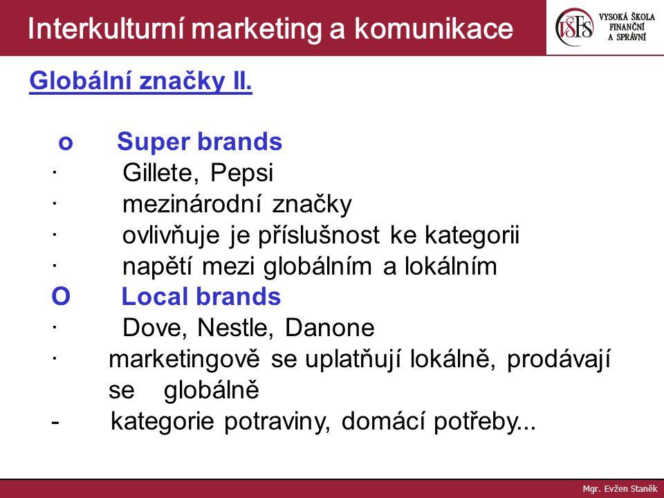 Mgr. Evžen Staněk Interkulturní marketing a komunikace Globální značky I. o master brands · Nike, Sony, Coca-cola · postaveny na aspirativních tématec