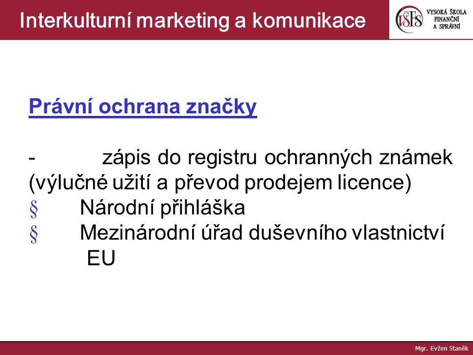 Mgr. Evžen Staněk Interkulturní marketing a komunikace Brand management - identifikace výrobku, firmy - diferenciace výrobků firmy - diverzifikace výr