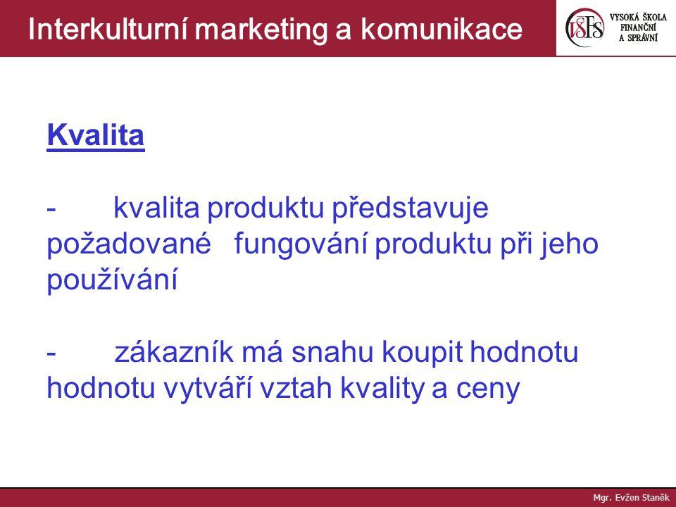 Mgr. Evžen Staněk Interkulturní marketing a komunikace KVALITA EXPORTUSCHOPNÉHO PRODUKTU 1.technické vlastnosti 2.užitné vlastnosti 3.přednosti produk