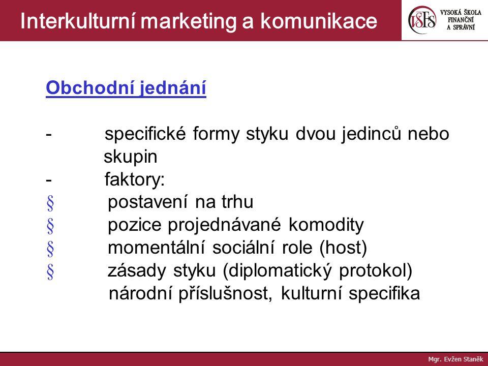 Mgr. Evžen Staněk Interkulturní marketing a komunikace Zóny kulturní spřízněnosti odlišnosti mezi zónami tvořícími geografické oblasti: Nordická Evrop