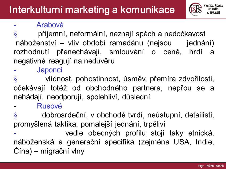 Mgr. Evžen Staněk Interkulturní marketing a komunikace Národní zvláštnosti: - ve všech formách společenského života, pracovní činnosti a obchodování –