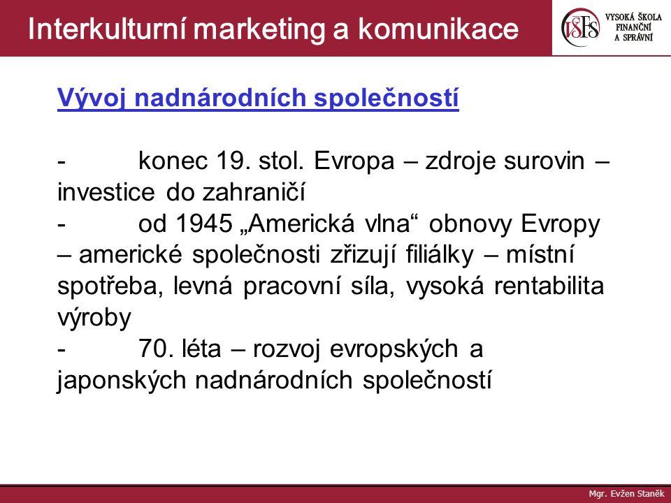 Mgr.Evžen Staněk Interkulturní marketing a komunikace Vývoj nadnárodních společností - konec 19.