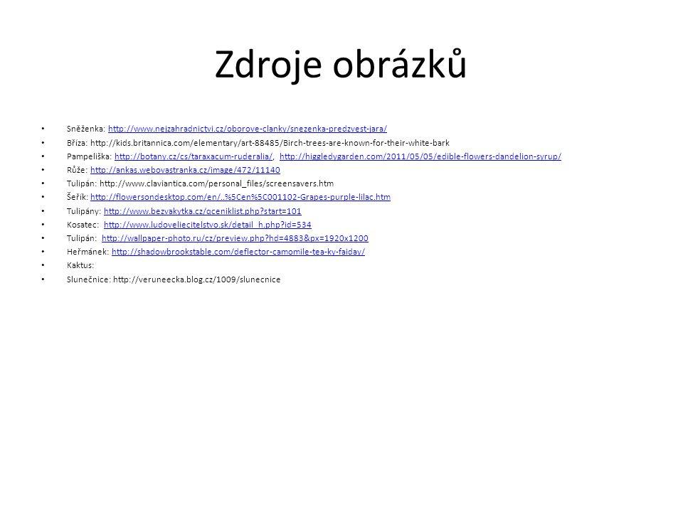 Zdroje obrázků Sněženka: http://www.nejzahradnictvi.cz/oborove-clanky/snezenka-predzvest-jara/http://www.nejzahradnictvi.cz/oborove-clanky/snezenka-pr