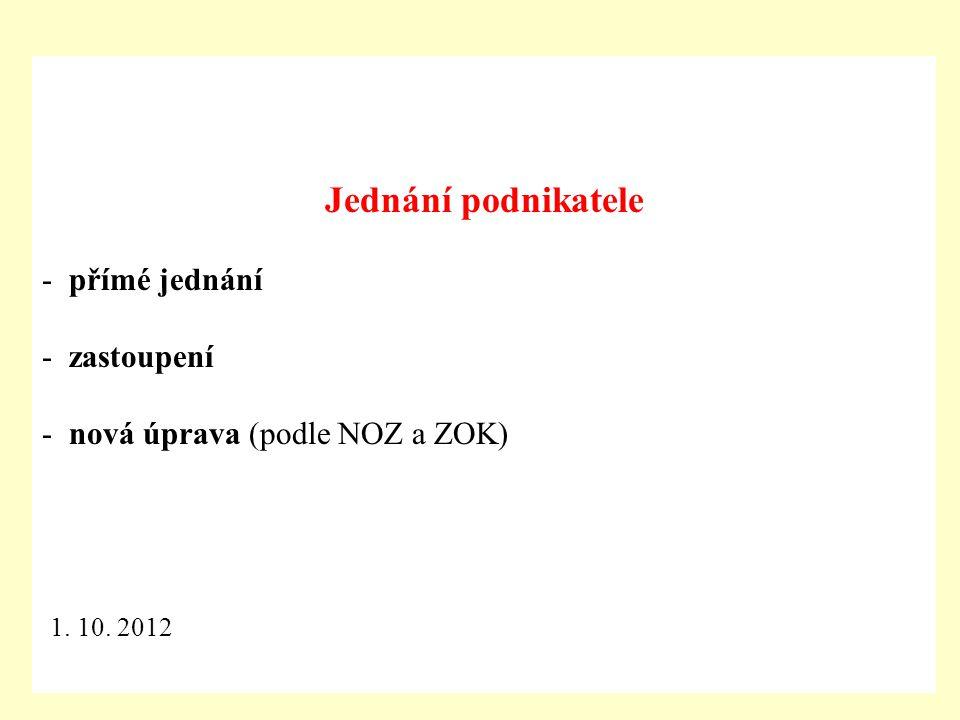Jednání podnikatele - přímé jednání - zastoupení - nová úprava (podle NOZ a ZOK) 1. 10. 2012