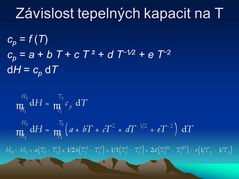 Závislost tepelných kapacit na T c p = f (T) c p = a + b T + c T ² + d T −1∕2 + e T −2 dH = c p dT