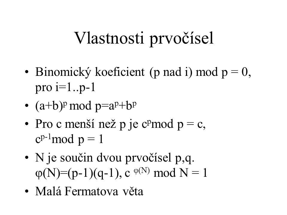 Vlastnosti prvočísel Binomický koeficient (p nad i) mod p = 0, pro i=1..p-1 (a+b) p mod p=a p +b p Pro c menší než p je c p mod p = c, c p-1 mod p = 1