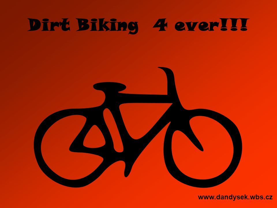 Dirt Biking 4 ever!!! www.dandysek.wbs.cz