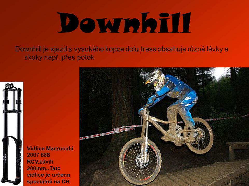 Downhill Downhill je sjezd s vysokého kopce dolu,trasa obsahuje různé lávky a skoky např. přes potok Vidlice Marzocchi 2007 888 RCV,zdvih 200mm..Tato