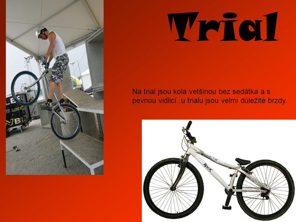 Trial Na trial jsou kola vetšinou bez sedátka a s pevnou vidlicí..u trialu jsou velmi důležité brzdy.