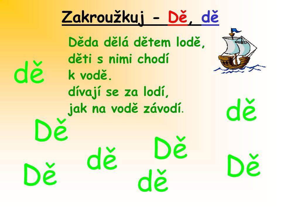 Zakroužkuj - Dě, dě Děda dělá dětem lodě, děti s nimi chodí k vodě.
