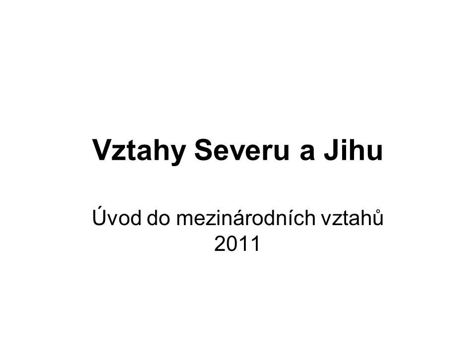 Vztahy Severu a Jihu Úvod do mezinárodních vztahů 2011