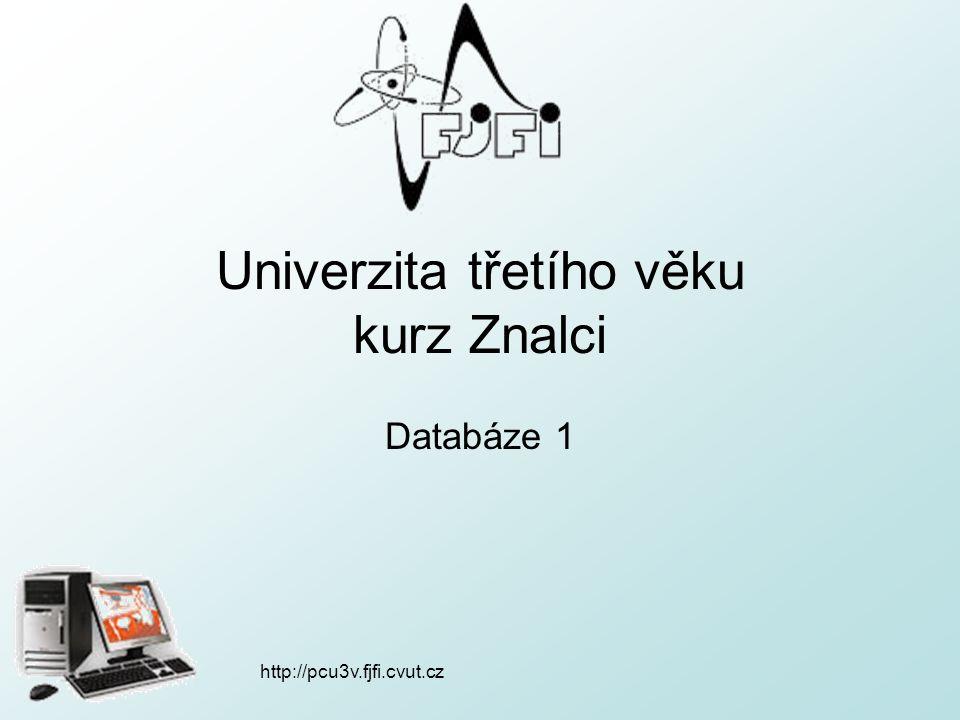 http://pcu3v.fjfi.cvut.cz Univerzita třetího věku kurz Znalci Databáze 1
