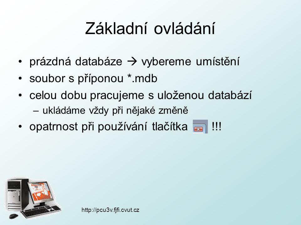 http://pcu3v.fjfi.cvut.cz Základní ovládání prázdná databáze  vybereme umístění soubor s příponou *.mdb celou dobu pracujeme s uloženou databází –ukl
