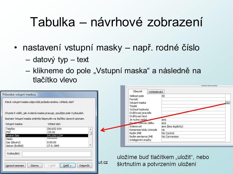 """http://pcu3v.fjfi.cvut.cz Tabulka – návrhové zobrazení nastavení vstupní masky – např. rodné číslo –datový typ – text –klikneme do pole """"Vstupní maska"""