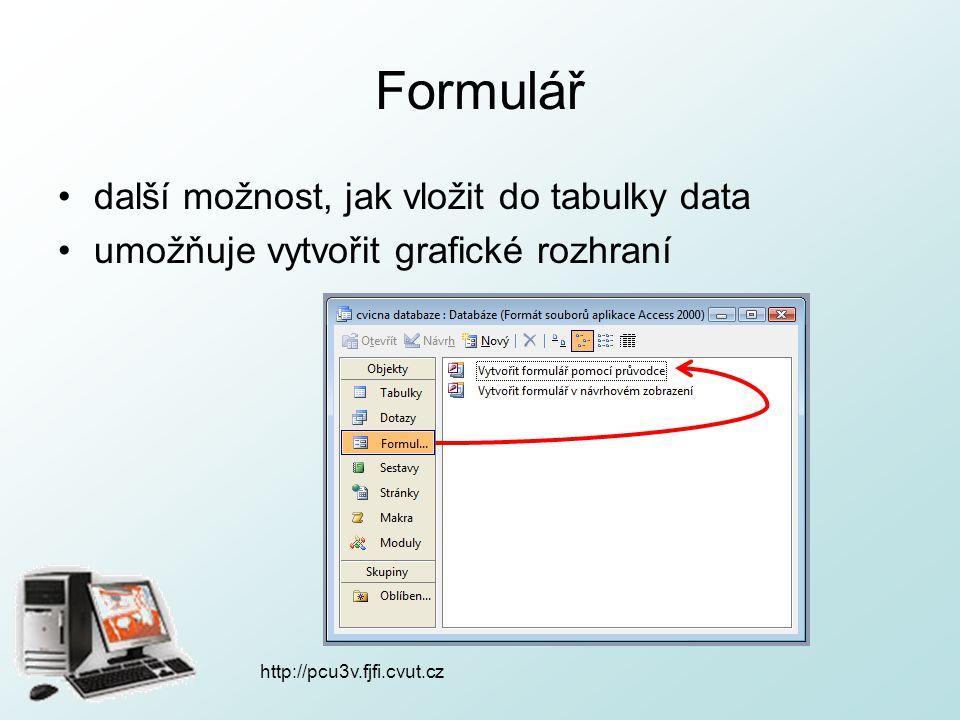 Formulář další možnost, jak vložit do tabulky data umožňuje vytvořit grafické rozhraní http://pcu3v.fjfi.cvut.cz