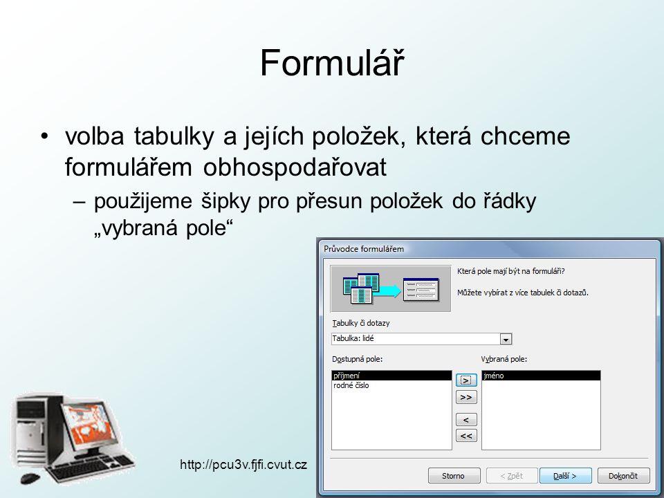"""Formulář volba tabulky a jejích položek, která chceme formulářem obhospodařovat –použijeme šipky pro přesun položek do řádky """"vybraná pole"""" http://pcu"""