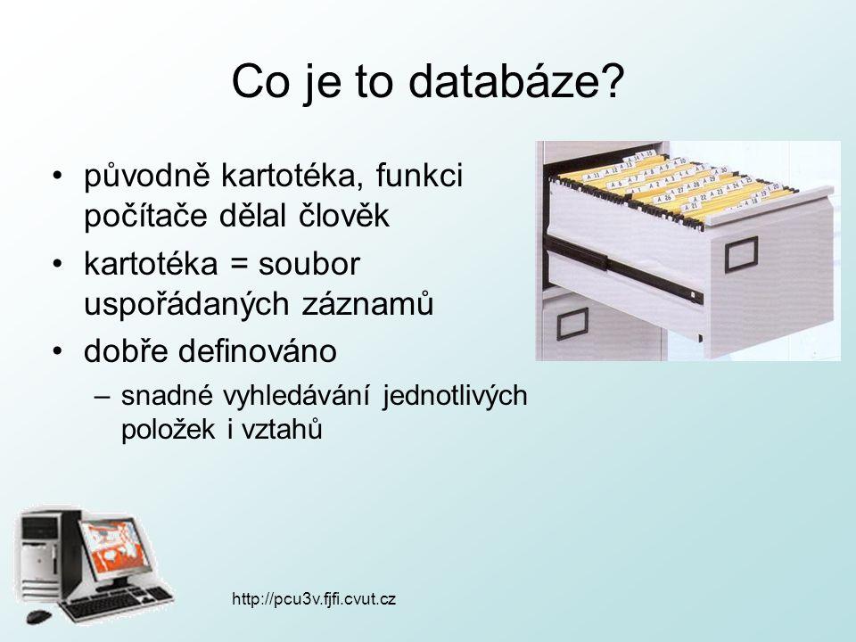http://pcu3v.fjfi.cvut.cz Co je to databáze? původně kartotéka, funkci počítače dělal člověk kartotéka = soubor uspořádaných záznamů dobře definováno