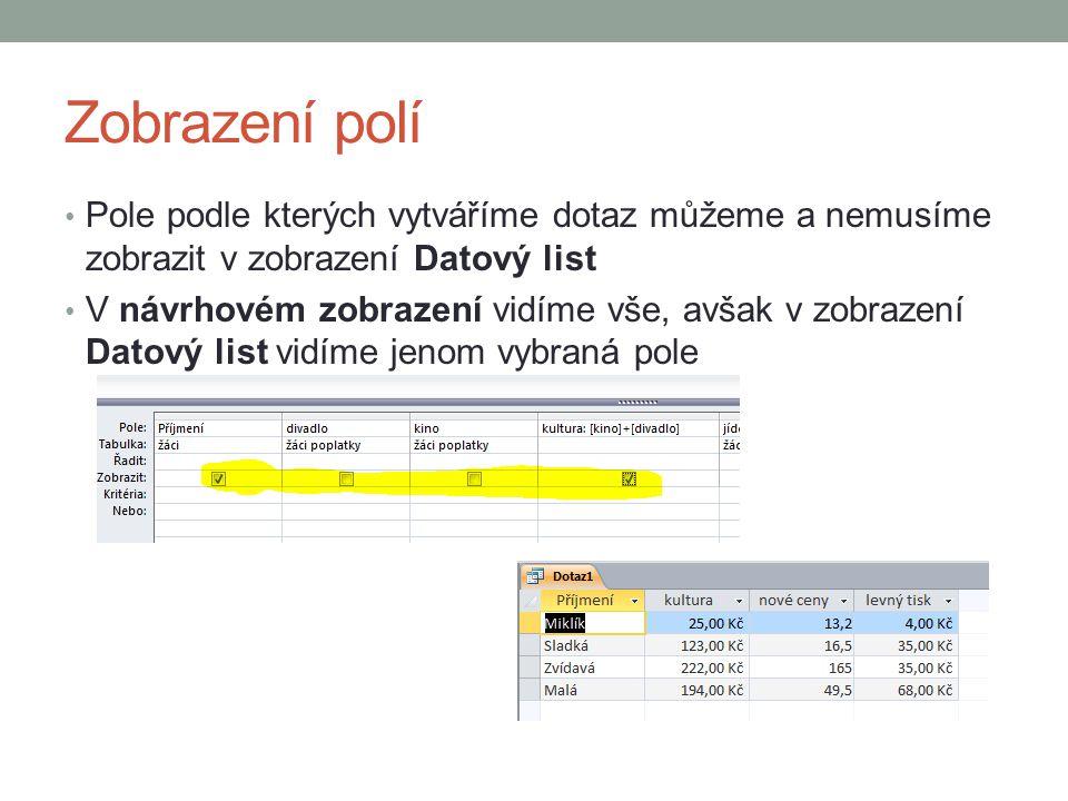 Zobrazení polí Pole podle kterých vytváříme dotaz můžeme a nemusíme zobrazit v zobrazení Datový list V návrhovém zobrazení vidíme vše, avšak v zobrazení Datový list vidíme jenom vybraná pole