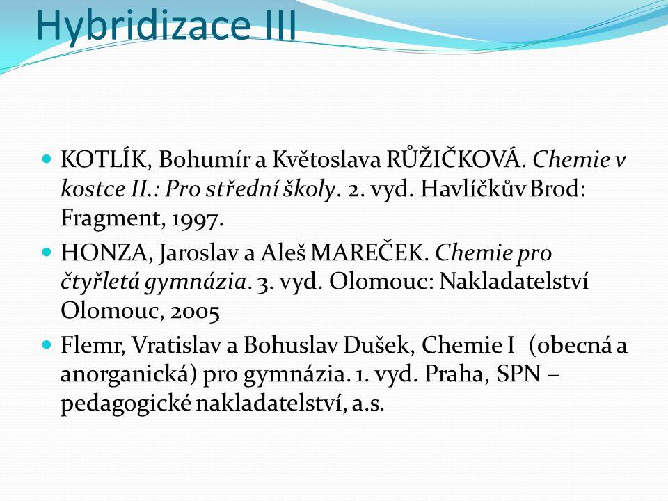 Hybridizace III KOTLÍK, Bohumír a Květoslava RŮŽIČKOVÁ. Chemie v kostce II.: Pro střední školy. 2. vyd. Havlíčkův Brod: Fragment, 1997. HONZA, Jarosla