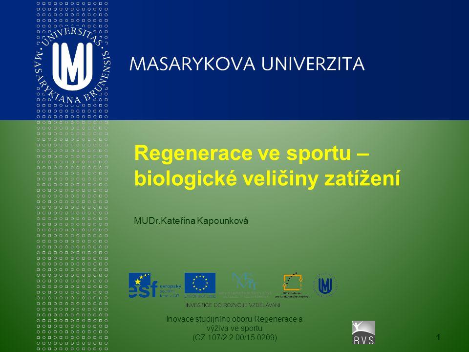 Inovace studijního oboru Regenerace a výživa ve sportu (CZ.107/2.2.00/15.0209) 1 Regenerace ve sportu – biologické veličiny zatížení MUDr.Kateřina Kap